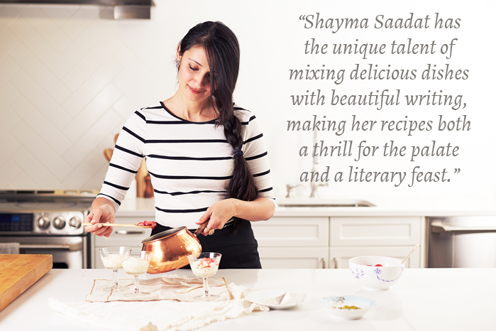 """Shayma Saadat has the unique talent of mixing delicious dishes with beautiful writing, making her recipes both a thrill for the palate and a literary feast."""